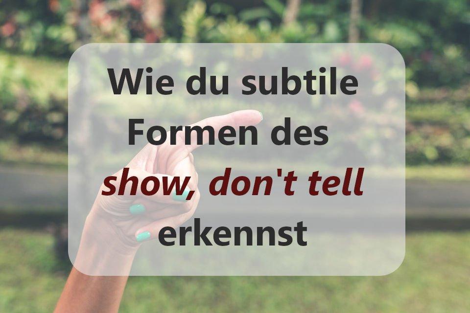 wie du subtile Formen des show don't tell erkennst