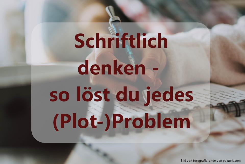 Schriftlich denken - so löst du jedes (Plot-)Problem