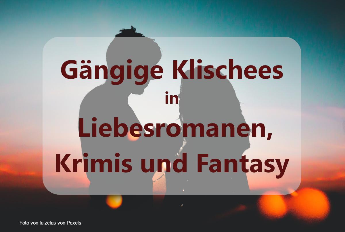 Gängige Klischees in Liebesromanen, Krimis und Fantasy