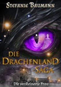 """Die Drachenland-Saga Band 3 """"Die versteinerte Frau"""""""