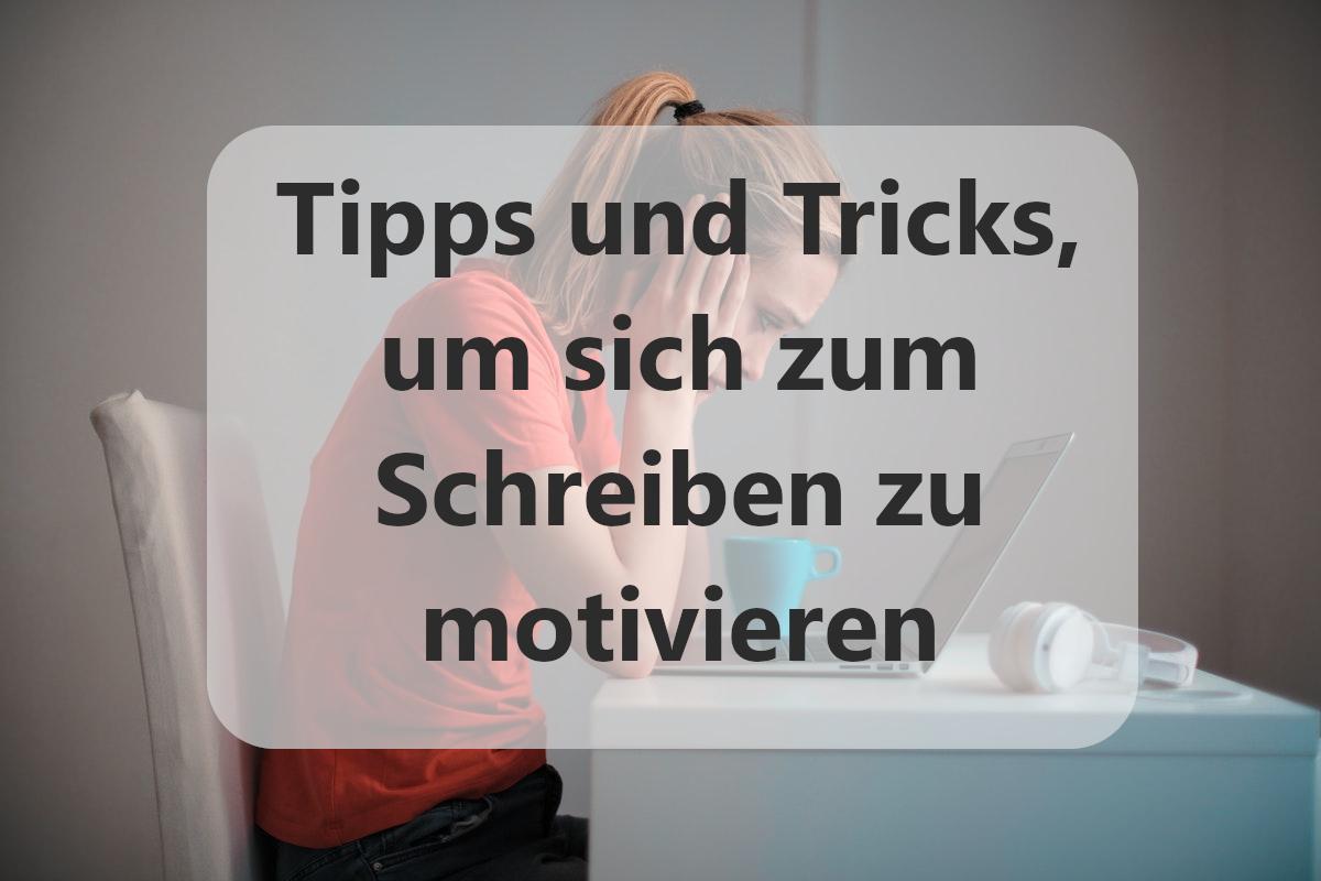 Tipps und Tricks, um sich zum Schreiben zu motivieren
